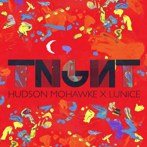 TNGHT Ep Release - Hudson Mohawke &amp; Lunice - HudMo &amp; Lunice Collaboration - TNGHT HudMo Lunice EP