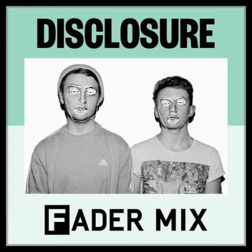 London Disclosure - Disclosure Duo - Disclosure DJs - Disclosure FADER Mix
