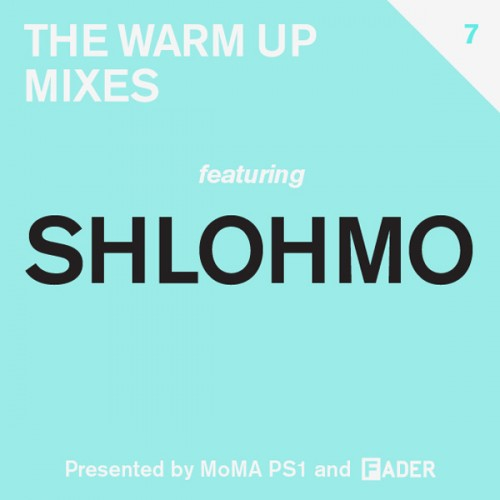The FADER Shlohmo Mix - The FADER PS1 Warm Up - MoMA PS1 Warm Up - Shlohmo The FADER Mix PS1