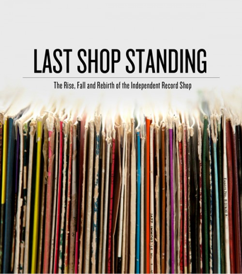 Last Shop Standing Independent Record Store Fim - Last Shop Standing Film - Last Shop Standing Documentary - Record Store Documentary